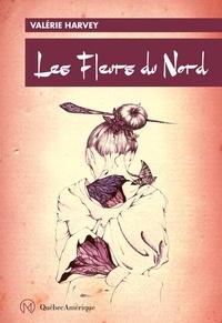 Ebooks format pdf téléchargeable Les Fleurs du Nord RTF par Valérie Harvey 9782764440353
