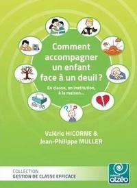 Valerie Hicorne et Jean-philippe Muller - COMMENT ACCOMPAGNER L'ENFANT FACE À UN DEUIL.