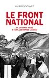 Valérie Igounet - Le Front National de 1972 à nos jours. - Le parti, les hommes, les idées.