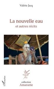 Valérie Jacq - La nouvelle eau et autres récits.