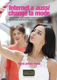 Valérie Jeanne-Perrier - Internet a aussi changé la mode - Quand Facebook, Twitter, Instagram, Snapchat, Pinterest, YouTube, Vine, Periscope, Tumbl'r & Cie s'affichent sur le devant des podiums.