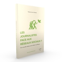 Valérie Jeanne-Perrier - Les journalistes face aux réseaux sociaux ? - Une nouvelle relation entre médias et politiques.