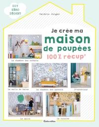 Valérie Jelger - Je crée ma maison de poupées 100% récup'.