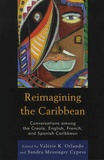 Valérie K. Orlando et Sandra Messinger Cypess - Reimagining the Caribbean - Converssations among the Creole, English, French, and Spanish Caribbean.