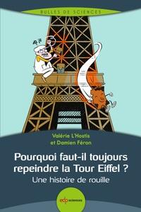 Livres gratuits pdf téléchargement gratuit Pourquoi faut-il toujours repeindre la Tour Eiffel ?  - Une histoire de rouille
