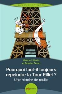 Valérie L'Hostis et Damien Féron - Pourquoi faut-il toujours repeindre la Tour Eiffel ? - Une histoire de rouille.