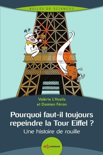 Pourquoi faut-il toujours repeindre la Tour Eiffel ?. Une histoire de rouille