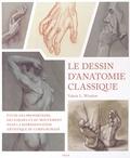 Valerie L Winslow - Le dessin d'anatomie classique - Etude des proportions, des formes et des mouvements et morphologie dans la représentation artistique du corps humain.