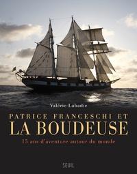 Valérie Labadie - Patrice Franceschi et la Boudeuse - 15 ans d'aventure autour du monde.