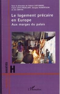 Valérie Laflamme et Claire Lévy-Vroelant - Le logement précaire en Europe - Aux marges du palais.