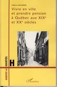 Valérie Laflamme - Vivre en ville et prendre pension à Québec aux XIXe et XXe siècles.