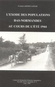 Valérie Laisney Launay - L'exode des populations bas-normandes au cours de l'été 1944.