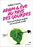 Valérie Lamour - Adam et Eve aux pays des gourdes - Comprendre et maîtriser la notice d'utilisation des hommes.