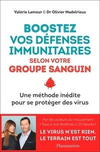 Valérie Lamour et Olivier Madelrieux - Boostez vos défenses immunitaires selon votre groupe sanguin - Une méthode inédite pour se protéger des virus.