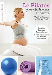 Valérie Lamour et Shirley Coillot - Le pilates pour la femme enceinte.
