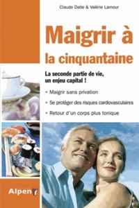 Valérie Lamour et Claude Dalle - Maigrir à la cinquantaine - Le premier régime spécifique des 45-60 ans !.