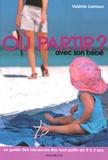 Valérie Lamour - Où partir avec son bébé ? - Le guide des vacances des tout-petits de 0 à 3 ans.