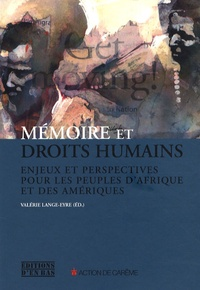 Valérie Lange-Eyre - Mémoire et droits humains - Enjeux et perspectives pour les peuples d'Afrique et des Amériques.