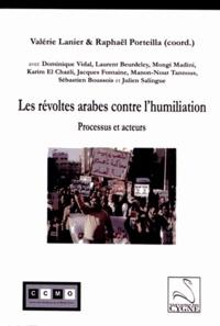 Valérie Lanier et Raphaël Porteilla - Les révoltes arabes contre l'humiliation - Processus et acteurs.