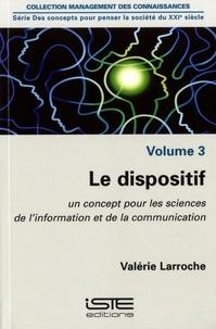 Valérie Larroche - Le dispositif - Volume 3, Un concept pour les sciences de l'information et de la communication.