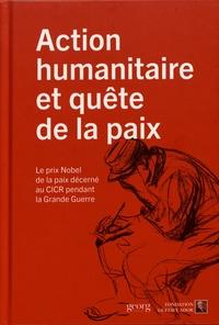 Valérie Lathion et Roger Durand - Action humanitaire et quête de la paix - Le prix Nobel de la paix décerné au CICR pendant la Grande Guerre.