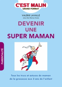 Valérie Lavallé - Devenez une super maman.