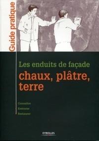 Valérie Le Roy et Philippe Bertone - Les enduits de façade - Chaux, plâtre, terre.