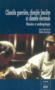 Valérie Lécrivain - Clientèle guerrière, clientèle foncière et clientèle électorale - Histoire et anthropologie.