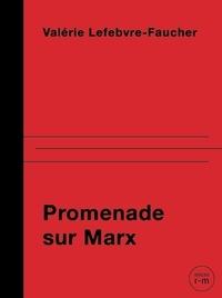 Valérie Lefebvre-Faucher - Promenade sur Marx - Du côté des héroïnes.