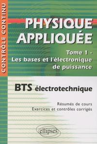 Physique appliquée BTS électrotechnique- Tome 1, les bases de l'électronique de puissance - Valérie Léger |