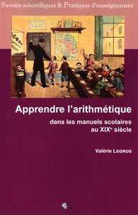 Apprendre l'arithmétique dans les manuels scolaires au XIXe siècle - Valérie Legros |