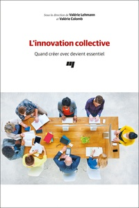 Valérie Lehmann et Valérie Colomb - L'innovation collective - Quand créer avec devient essentiel.