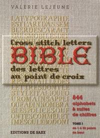 Valérie Lejeune - La bible des lettres au point de croix - 844 alphabets et suites de chiffres, tome 1, de 1 à 55 points de haut.