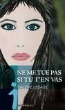 Valérie Lesage - Ne me tue pas si tu t'en vas.