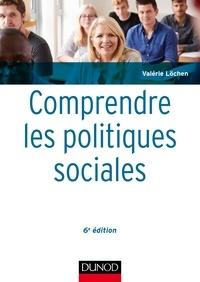 Valérie Löchen - Comprendre les politiques sociales - 6e éd..