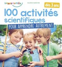 Valérie Maëstre - 100 activités scientifiques pour apprendre autrement.