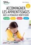 Valérie Maëstre et Christine Alcouffe - Accompagner les apprentissages avec la pédagogie Montessori (3-6 ans) - langage, lecture, écriture, calcul.