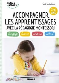 Valérie Maëstre - Accompagner les apprentissages avec la pédagogie Montessori - 3-6 ans.