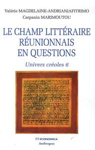 Valérie Magdelaine-Andrianjafitrimo et Jean-Claude Carpanin Marimoutou - Univers créoles - Tome 6, Le champ littéraire réunionnais en questions.