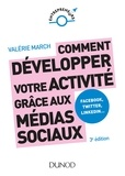 Valérie March - Comment développer votre activité grâce aux médias sociaux - 3e éd. - Facebook, Twitter, LinkedIn, Instagram et les autres plateformes sociales.