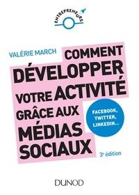Comment développer votre activité grâce aux médias sociaux- Facebook, Twitter, LinkedIn... - Valérie March |