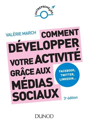 Comment développer votre activité grâce aux médias sociaux. Facebook, Twitter, LinkedIn... 3e édition