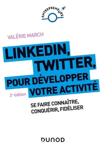 LinkedIn, Twitter pour développer votre activité - 2e éd.. Se faire connaître, conquérir, fidéliser