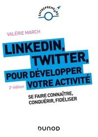 Valérie March - LinkedIn, Twitter pour développer votre activité - 2e éd. - Se faire connaître, conquérir, fidéliser.