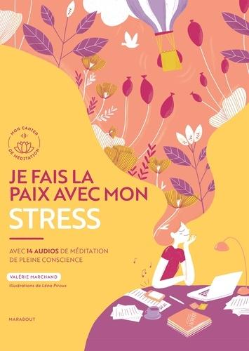 Valérie Marchand - Je fais la paix avec mon stress - Avec 14 audios de méditation en pleine conscience.