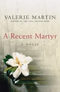 Valérie Martin - A Recent Martyr.