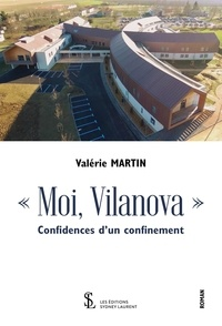 """Valérie Martin - """"Moi, Vilanova"""" - Confidences d'un confinement."""