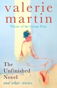 Valérie Martin - The Unfinished Novel and Other stories.