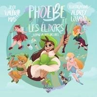 Valérie Mas et Audrey Lozano - Phoebe et les élixirs - Voyage au pays des fées.