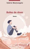 Valérie Mastrangelo - Bulles de rêves - Roman.